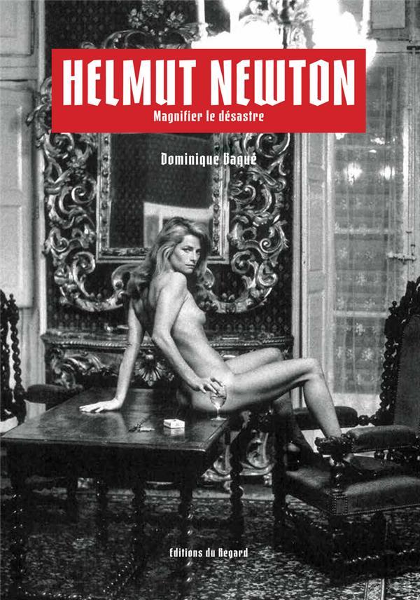 Helmut Newton ; magnifier le désastre