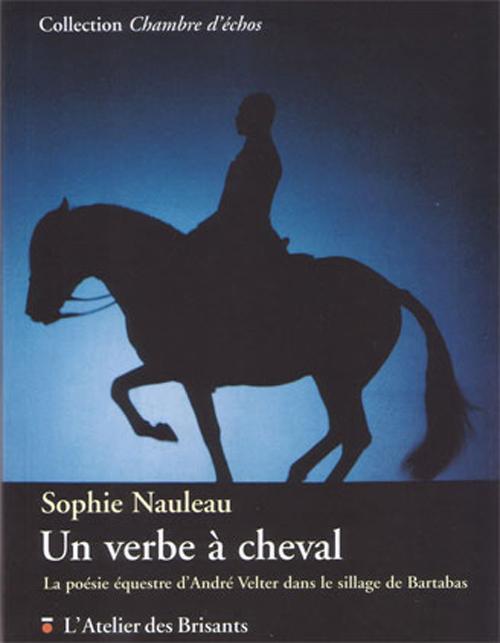 Un verbe à cheval ; la poésie équestre d'André Velter dans le sillage de Bartabas