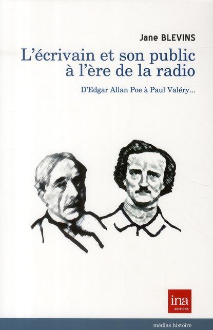 L'Ecrivain Et Son Public A L'Ere De La Radio ; D'Edgar Allan Poe A Paul Valery...