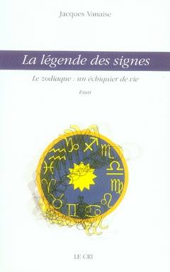 La légende des signes ; le zodiaque : un échiquier de vie