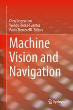 Machine Vision and Navigation  - Oleg Sergiyenko - Wendy Flores-Fuentes - Paolo Mercorelli
