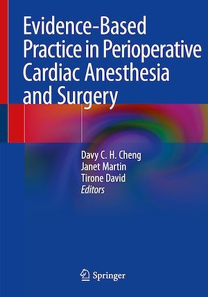 Evidence-Based Practice in Perioperative Cardiac Anesthesia and Surgery  - Davy C.H. Cheng  - Tirone David  - Janet Martin