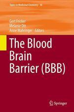 The Blood Brain Barrier (BBB)  - Melanie Ott - Gert Fricker - Anne Mahringer