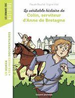 La véritable histoire de Colin, serviteur d'Anne de Bretagne  - Pascale Bouchie