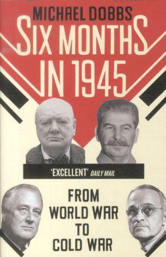 Six months in 1945 - fdr, stalin, churchill, and truman - from world war to cold war