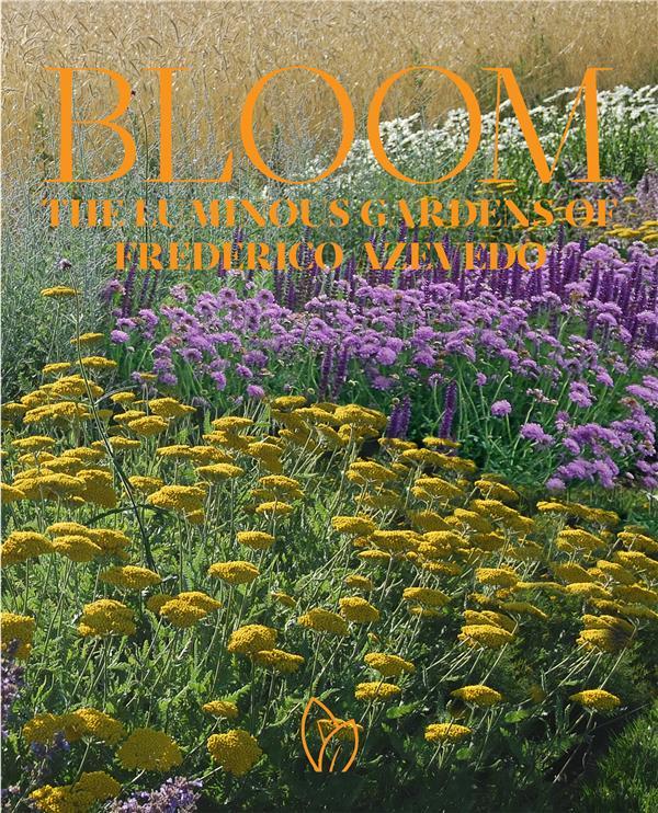 Bloom ; the luminous gardens of Frederico Azevedo
