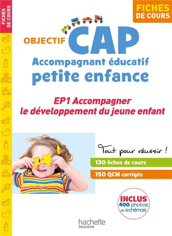 OBJECTIF CAP  -  ACCOMPAGNANT EDUCATIF PETITE ENFANCE  -  EP1, ACCOMPAGNER LE DEVELOPPEMENT DU JEUNE ENFANT  -  FICHES DE COURS LOVERA/BOUFFIER