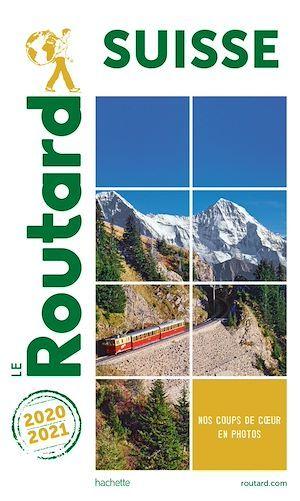 Guide du Routard Suisse 2020/21  - Collectif Hachette  - Collectif