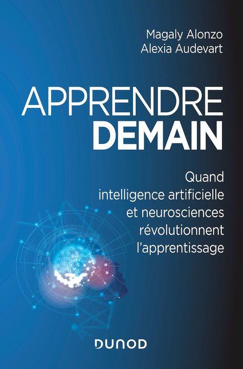 apprendre demain ; quand intelligence artificielle et neurosciences révolutionnent l'apprentissage