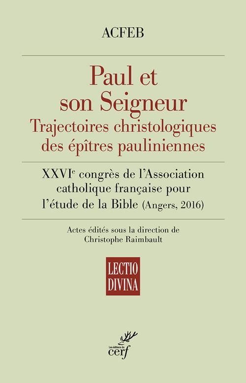 Paul et son seigneur ; trajectoires christologiques des épîtres pauliniennes