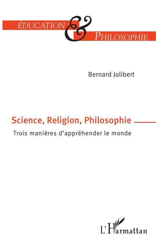 Science, religion, philosophie ; trois manières d'apprehender le monde
