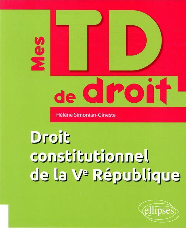 Mes TD de droit ; droit constitutionnel de la Ve République