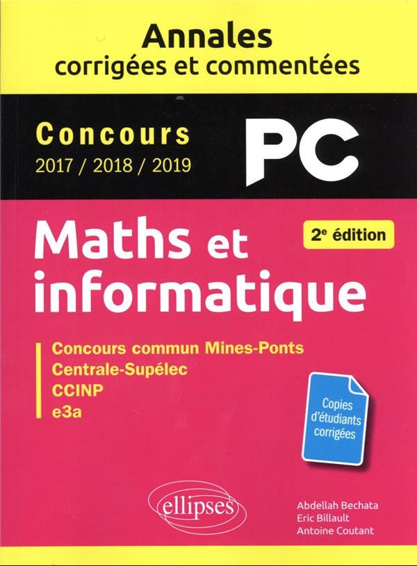 Maths et informatique. pc. annales corrigees et commentees. concours 2017/2018/2019 - 2e edition
