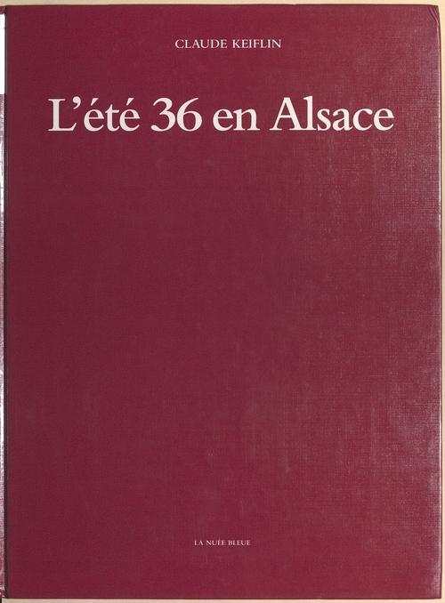 L'Été 36 en Alsace : Des grandes grèves aux premiers congés  - Claude Keiflin