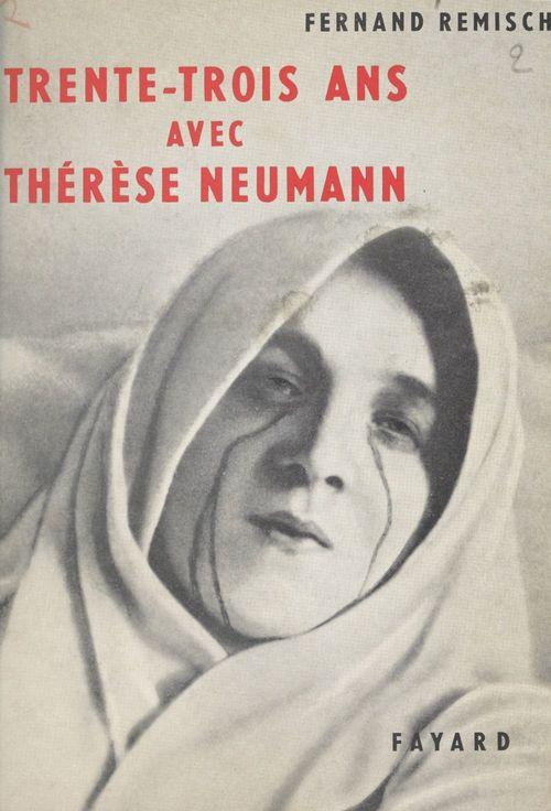 Trente-trois ans avec Thérèse Neumann  - Fernand Remisch