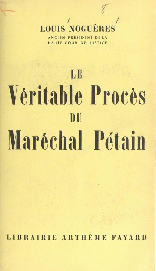 Le véritable procès du Maréchal Pétain  - Louis Noguères