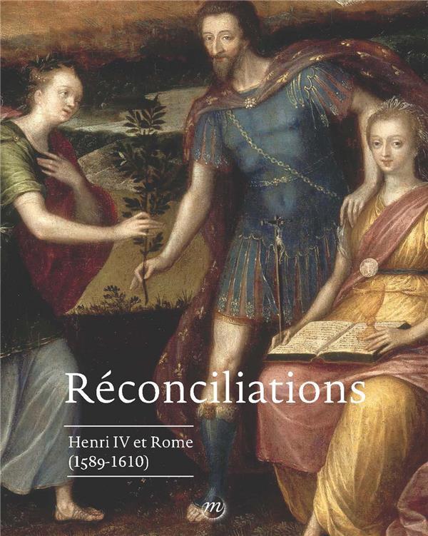 Réconciliations. Rome, Henri IV et la Rome (1589-1610)