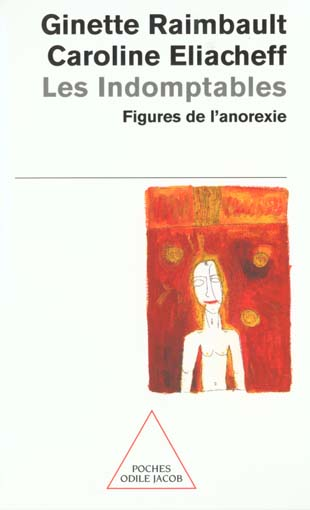 Les indomptables - figures de l'anorexie
