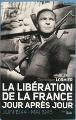 Vente Livre Numérique : La Libération de la France, jour après jour  - Dominique LORMIER