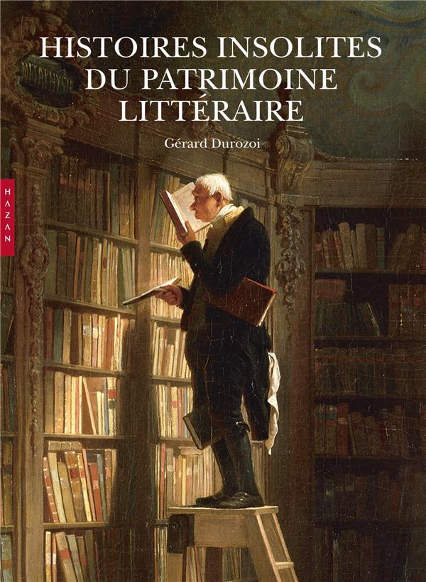 Histoires insolites du patrimoine littéraire