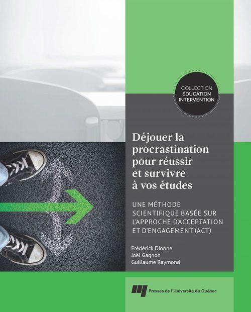 Déjouer la procrastination pour réussir et survivre à vos études ; une méthode scientifique basée sur l'approche d'acceptation et d'engagement (ACT)