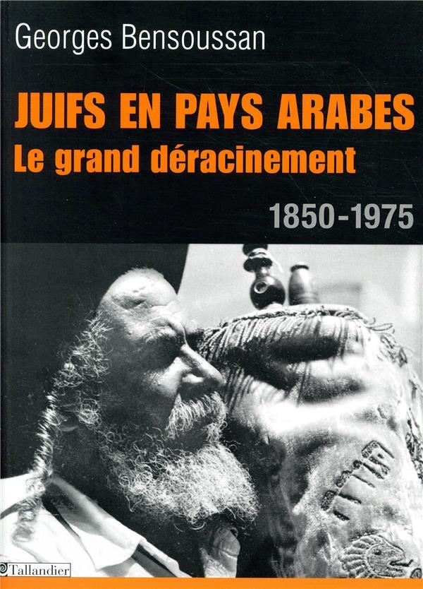 Juifs en pays arabes ; le grand déracinement ; 1850-1975