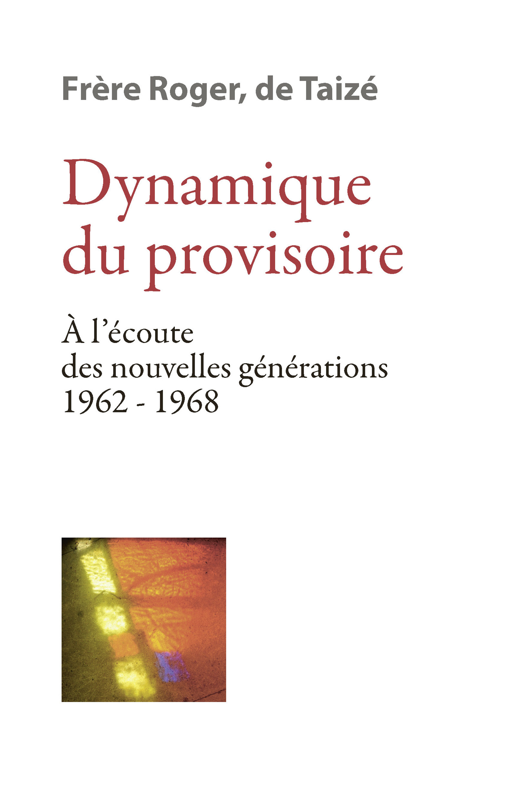 Dynamique du provisoire ; à l'écoute des nouvelles générations 1962-1968