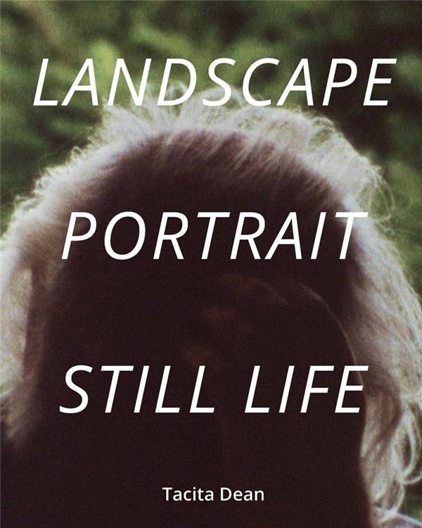 Tacita dean landscape, portrait, still life