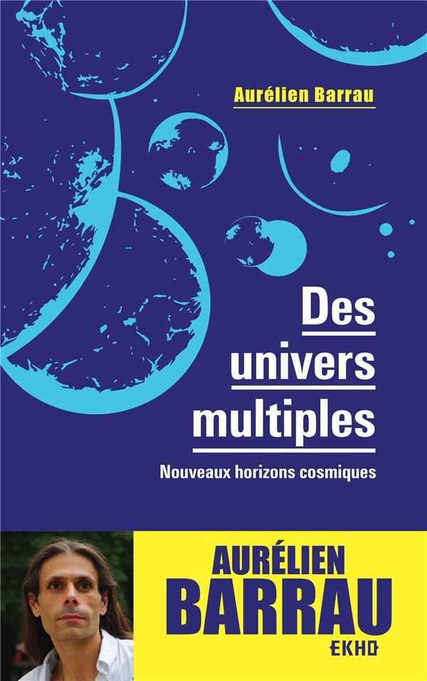 Des univers multiples ; nouveaux horizons cosmiques (3e édition)