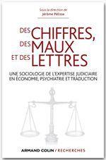 Des chiffres, des maux et des lettres ; une sociologie de l'expertise judiciaire en économie, psychiatrie et traduction