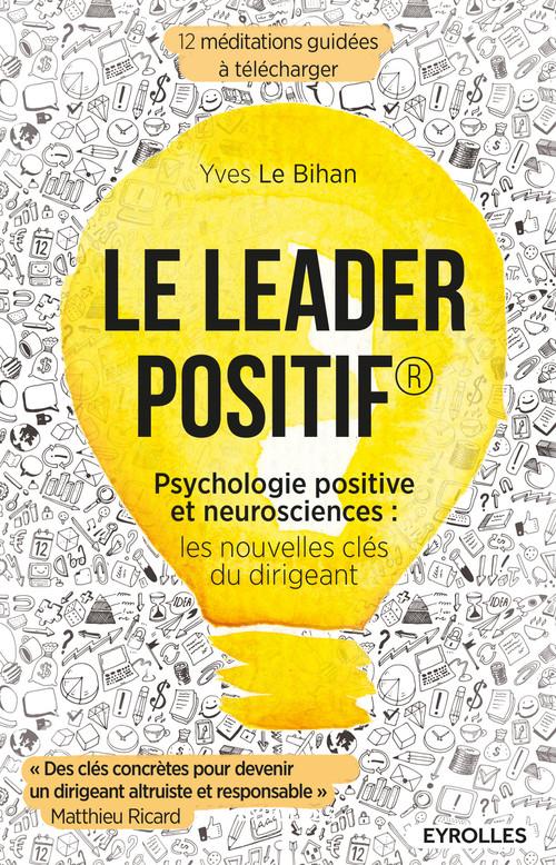 Le leader positif ; psychologie positive et neurosciences : les nouvelles clés du dirigeant