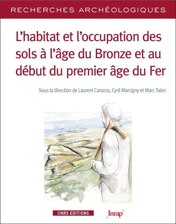 RECHERCHES ARCHEOLOGIQUES n.12 ; l'habitat et l'occupation des sols à l'age du bronze et au début du premier âge de fer