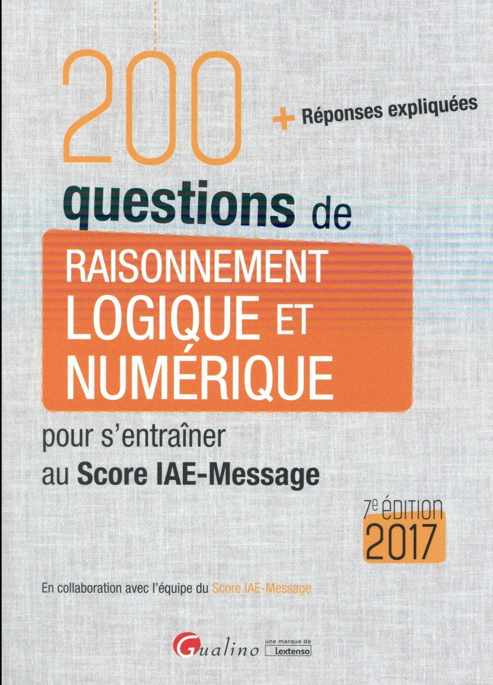 200 questions de raisonnement logique et numérique pour s'entraîner au Score IAE-Message 2017
