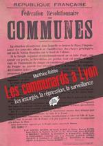Couverture de Les communards a lyon - les insurges, la repression, la surveillance