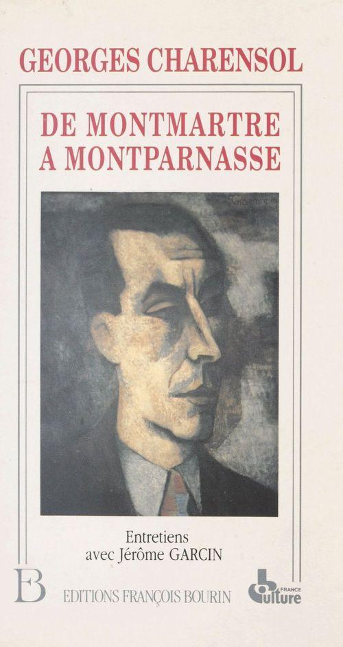De Montmartre à Montparnasse : 70 ans de journalisme. Entretiens avec Jérôme Garcin  - Georges Charensol  - G Charensol  - Jerome Garcin
