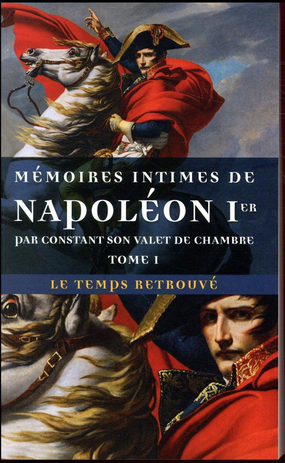 Mémoires intimes de Napoléon Ier par Constant, son valet de chambre t.1