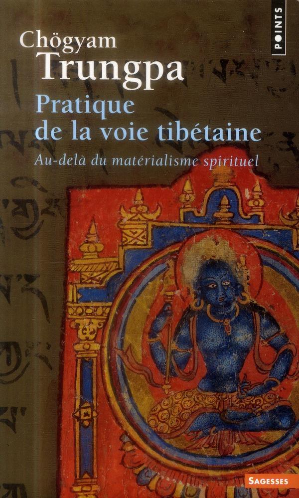 Pratique de la voie tibétaine ; au-delà du matérialisme spirituel