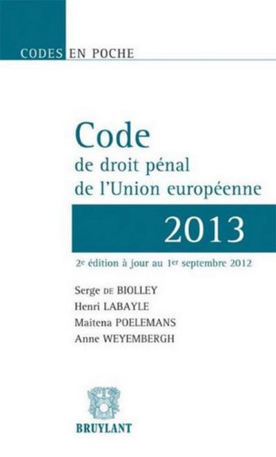 code de droit pénal de l'Union européenne (édition 2013)