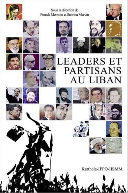 Leaders et partisans au Liban  - Collectif  - Sabrina Mervin  - Franck Mermier