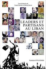 Leaders et partisans au Liban  - . Collectif - Franck Mermier - Sabrina Mervin