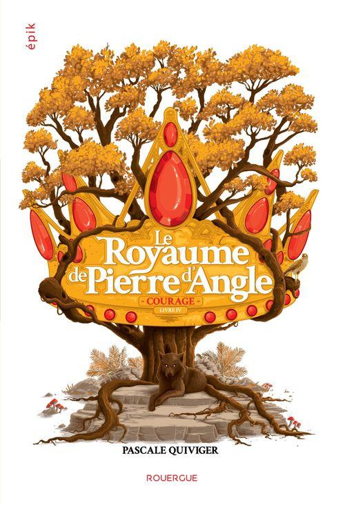 Le royaume de Pierre d'Angle t.4 ; courage
