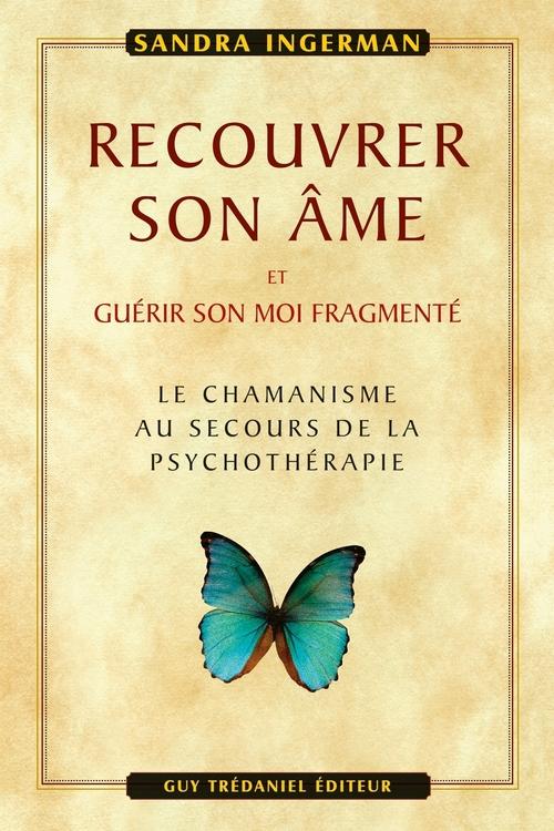 Recouvrer son âme et guérir son moi fragmenté ; le chamanisme au secours de la psychothérapie