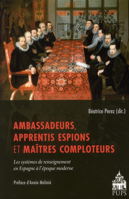 Ambassadeurs, apprentis, espions et maîtres comploteurs ; les sytèmes de renseignement en Espagne à l'époque moderne