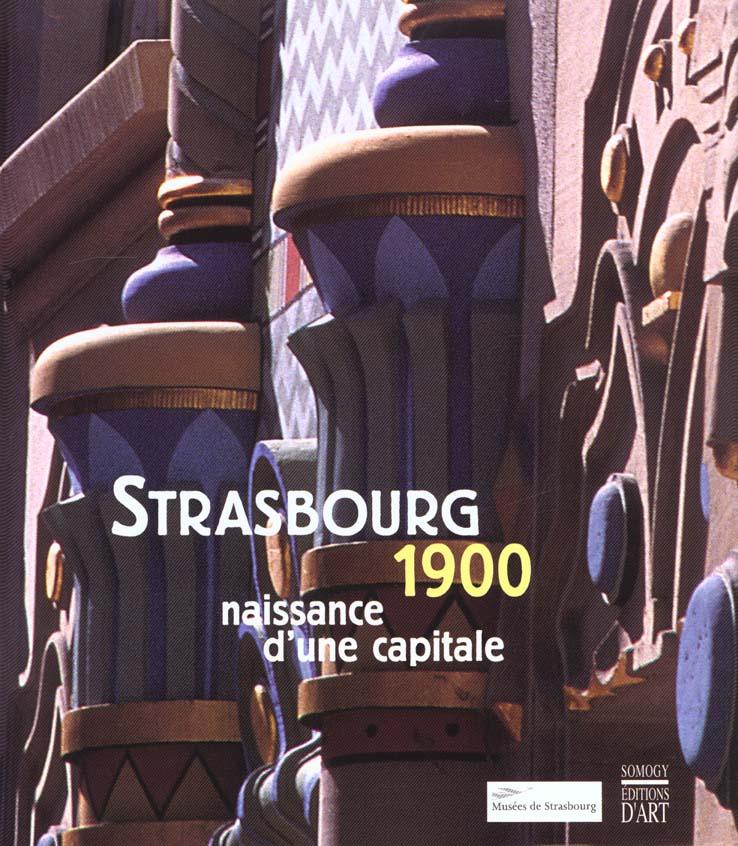 Strasbourg 1900. naissance d'une capitale