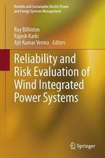Reliability and Risk Evaluation of Wind Integrated Power Systems  - Rajesh Karki - Ajit Kumar Verma - Roy Billinton