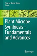 Plant Microbe Symbiosis: Fundamentals and Advances  - Naveen Kumar Arora