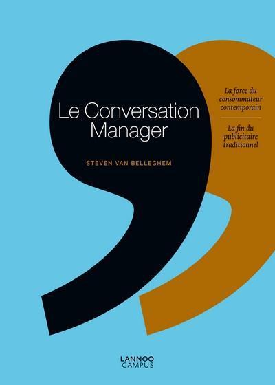 Le conversation manager ; la force du consommateur contemporain, la fin du publicitaire traditionnel