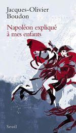 Vente Livre Numérique : Napoléon expliqué à mes enfants  - Jacques-Olivier Boudon - Boudon Jacques-Olivi