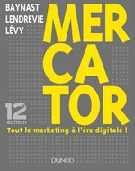 Mercator ; tout le marketing à l'ère digitale ! (12e édition)  - Arnaud De Baynast - Jacques Lendrevie - Julien Levy