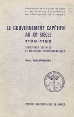 Le gouvernement capétien au XII siècle  - Eric Bournazel